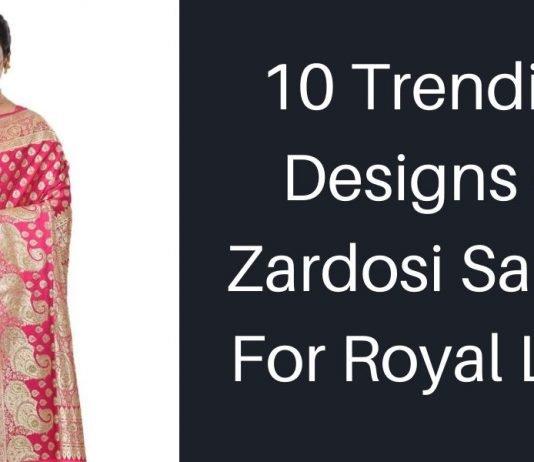 Trending Designs Of Zardosi Sarees For Royal Look