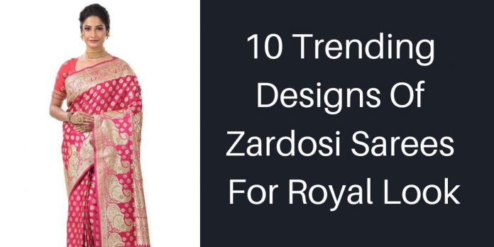 Trending Designs Of Zardosi Sarees For Royal Look
